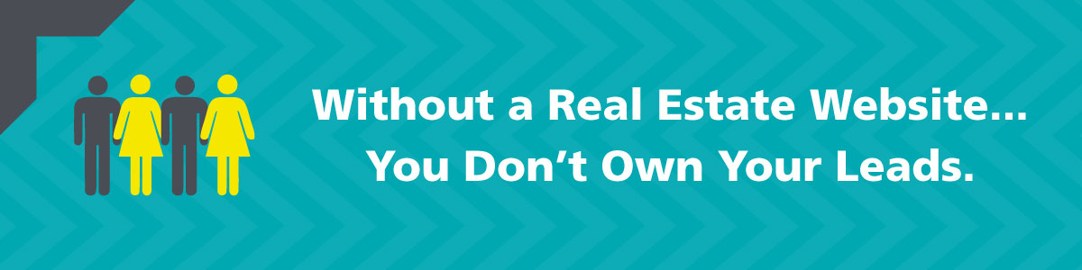 Without a Real Estate Website, You Don't Own Your Leads
