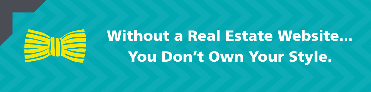 Without a Real Estate Website, You Don't Own Your Style